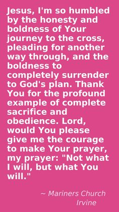 Lord, please help me to completely surrender to your will.