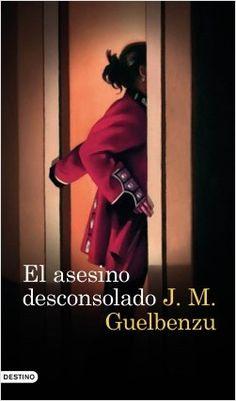 El asesino desconsolado / J. M. Guelbenzu