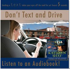 Don't text and drive! Instead listen to Kathryn Shay's AFTER THE FIRE, the story of three sibling firefighters who decide to change their lives after being hurt in a fire.