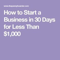 How to Start a Business in 30 Days for Less Than $1,000