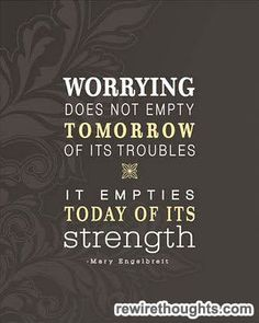 Worrying Empties Today Of Its Strength #quotes #inspirational