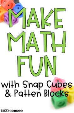 Make Math Fun using Snap Cubes & Pattern Blocks! Students can practice counting, shapes and adding using these math resources found in your classroom!