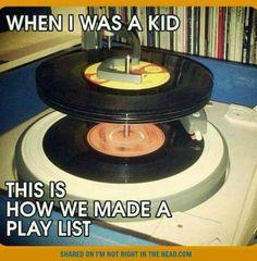 Tinha uma vitrola em casa e a gente colocava um disco em cima do outro,a nossa play list era assim rsrs