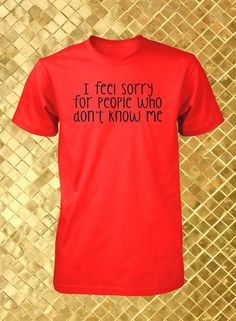 funny guys t-shirt i feel sorry for people humorous tee t shirt tshirt men gift #Unbranded #BasicTee http://ibeebz.com