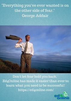 """""""Everything you've ever wanted is on the other side of fear."""" George Addair"""