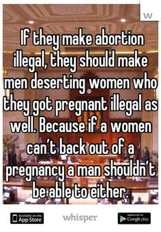 If a woman won't be allowed to back out of a pregnancy than neither should a man.