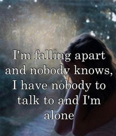 I'm falling apart and nobody knows. I have nobody to talk to and I'm alone. Im Alone Quotes, Feeling Alone Quotes, Sad Quotes, Quotes To Live By, Love Quotes, Inspirational Quotes, Qoutes, Quotes Images, Forever Alone Quotes