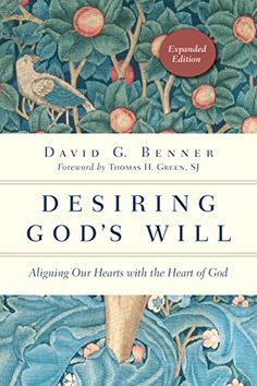 Desiring God's Will: Aligning Our Hearts with the Heart o...