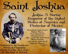 Joshua A. Norton, Emperor of the USA, Protector of Mexico, discordian saint.
