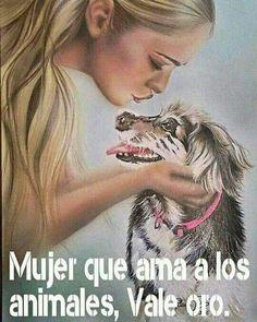 ¡Yo los adoro! (Todos pertenecemos al reino animal, de los seres vivos y sensibles. Quien ama a un animal se ama y te ama)