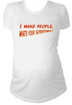 47e4bdf81e I Make People What s Your Superpower Maternity Shirt baby first  announcement tshirt supermom superwoman Standard or Ruched Style Shirt