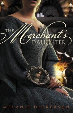 The Merchant's Daughter by Melanie Dickerson ~ medieval, Christian retelling of Beauty and the Beast