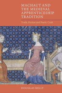 Machaut and the medieval apprenticeship tradition : truth, fiction and poetic craft / Douglas Kelly - Cambridge : D.S. Brewer, 2014