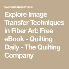 Explore Image Transfer Techniques in Fiber Art: Free eBook - Quilting Daily - The Quilting Company
