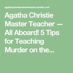 Agatha Christie Master Teacher — All Aboard! 5 Tips for Teaching Murder on the...
