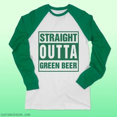 St. Patrick's Day is all about getting drunk with your Irish friends. Don't run out of green beer. Get this funny long sleeve shirt to wear to your party or pub crawl. 'Straight outta green beer'! You won't go thirsty wearing this tee. Women's green long sleeve shirts for St Patricks Day! #stpatricksday #raglan #green #customizedgirl