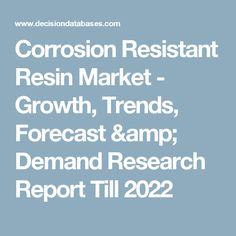 Corrosion Resistant Resin Market - Growth, Trends, Forecast & Demand Research Report Till 2022