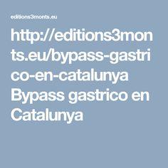 http://editions3monts.eu/bypass-gastrico-en-catalunya  Bypass gastrico en Catalunya