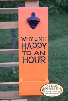 Why Limit HAPPY to an HOUR - Wall Mount Bottle Opener  - Carved Wood Sign - 5.5x14 - Ready to Ship Fathers Day Gift  - Gloss Orange / Black