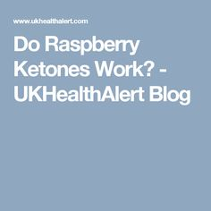 Do Raspberry Ketones Work? - UKHealthAlert Blog