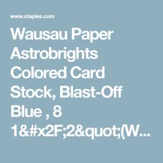 """Wausau Paper Astrobrights Colored Card Stock, Blast-Off Blue , 8 1/2""""(W) x 11""""(L), 250 Sheets   Staples®"""