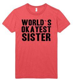 worlds okayest sister women t shirt – Shirtoopia