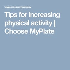 Tips for increasing physical activity | Choose MyPlate