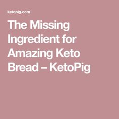 The Missing Ingredient for Amazing Keto Bread – KetoPig