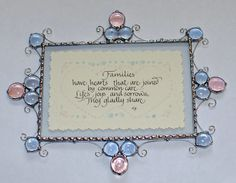 """Stained Glass Plaque """"Families have hearts that are joined by common care... Life's joys and sorrows they gladly share"""" ~ Beautiful calligraphy on embossed paper between glass. $48"""