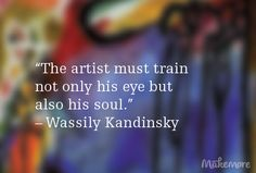 """The artist must train not only his eye but also his soul."" — Wassily Kandinsky #kandinsky #artquotes #inspirational #quotes #artist"