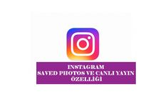 Instagram Saved Photos ve Canlı Yayın Özelliği