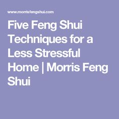 Five Feng Shui Techniques for a Less Stressful Home | Morris Feng Shui