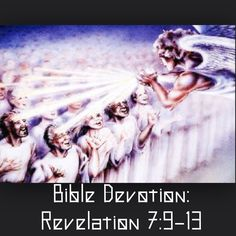 """Rev 7:9-13  Verses highlighted:Rev 7:4, 9-12 (excerpt)""""Then I heard the number of those who were sealed:144,000 from all the tribes of Israel...they cried out in a loud voice:""""Salvation belongs to our God, who sits on the throne, and to the Lamb."""" All the angels were standing around the throne...down on their faces...worshiped God, saying:""""Amen! Praise and glory and wisdom and thanks and honor and power and strength be to our God for ever and ever. Amen!""""…"""