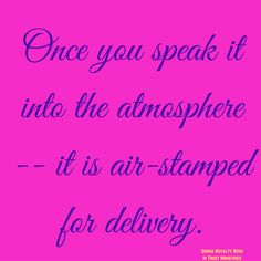 Once you speak it into the atmosphere -- it is air-stamped for delivery. – Instagram Post by donna.williamsross