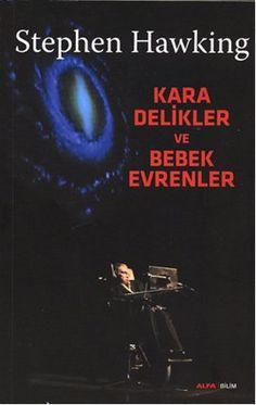 """Stephen W. Hawking """"Kara Delikler ve Bebek Evrenler"""" kitabında karmaşık sorunları yalın bir dille anlatıyor. www.idefix.com/kitap/kara-delikler-ve-bebek-evrenler-stephen-w-hawking/tanim.asp?sid=HKFKOLT6DD5DNE8O4Q8K"""