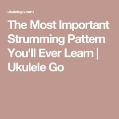 The Most Important Strumming Pattern You'll Ever Learn | Ukulele Go