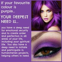 If your favorite color is purple ... your deepest need is ...