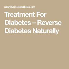 Treatment For Diabetes – Reverse Diabetes Naturally