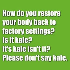 This is funny... but it's not ACTUALLY kale, right?