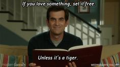 Phil's-osophy: If you love something, set it free.  Unless it's a tiger.