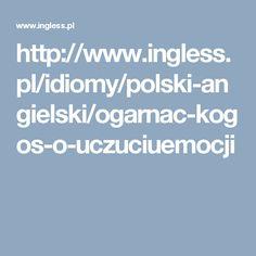 http://www.ingless.pl/idiomy/polski-angielski/ogarnac-kogos-o-uczuciuemocji