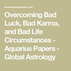 Overcoming Bad Luck, Bad Karma, and Bad Life Circumstances - Aquarius Papers - Global Astrology