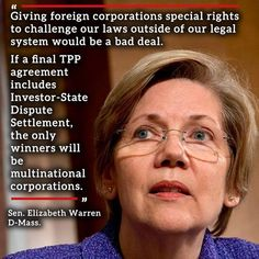 TPP Negotiations ~ It is nice to have progressive minds lik Elizabeth Warren looking at this agreement from all angles.  I believe she has the best interest of the American workers in mind as she pushes for the rights of American families.
