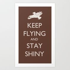 Keep Flying and Stay Shiny Art Print by Perdita - $16.00