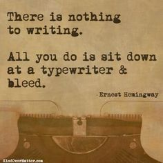 There is nothing to writing. All you do is sit down at a typewriter and bleed. Ernest Hemingway My favorite quote about writing. Writing Quotes, Writing Tips, Start Writing, Writing Desk, Writing Prompts, Pretty Words, Cool Words, Great Quotes, Inspirational Quotes