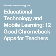 Educational Technology and Mobile Learning: 12 Good Chromebook Apps for Teachers