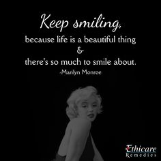 """Ignore the negative things and start focusing on positive things in your life. """"Keep Smiling, because life is a beautiful thing & there's so much to smile about."""" Marilyn Monroe"""