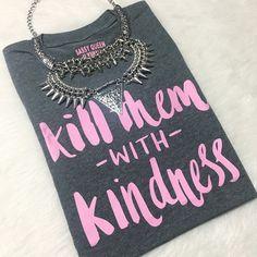 #KillThemWithKindness   #lookbook #mystyle #ootd #styleinspiration #style #stylistpic #musthave #shop #etsy #etsyshop #etsygifts  #fashion #fashionstyle #fashionstatement #streetstyle #statementpiece #stylesteals #fashionblogger  #statement #graphictee