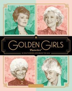 Golden Girls Forever: An Unauthorized Look Behind the Lanai | Jim Colucci | April 5th 2016 | Bursting with fun facts, anecdotes, reminiscences, and insights, Golden Girls Forever is the ultimate companion to the show for fans old and new. #nonfiction #2016