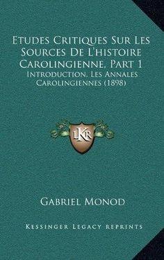 Etudes Critiques Sur Les Sources de L'Histoire Carolingienne, Part 1: Introduction, Les Annales Carolingiennes (1898)